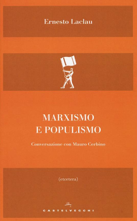 Marxismo e populismo. Conversazione con Mauro Cerbino - Ernesto Laclau,Mauro Cerbino - copertina