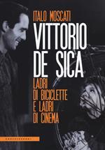 Vittorio De Sica. Ladri di biciclette e ladri di cinema