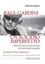 Raul Gardini. Un suicidio imperfetto. Storia di una vita da corsaro e di una morte sospetta. Nuova ediz.