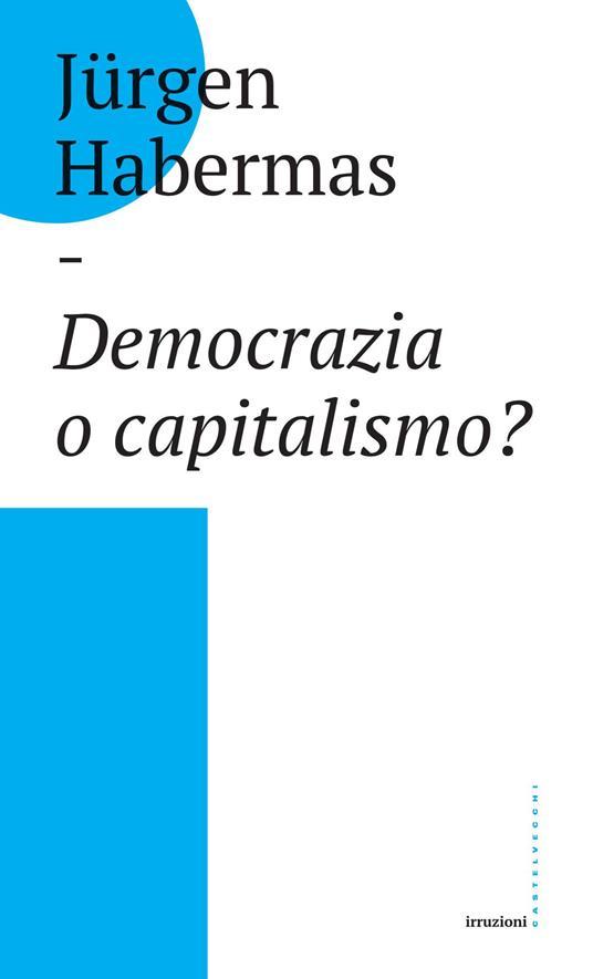 Democrazia o capitalismo? Gli Stati-nazione nel capitalismo globalizzato - Jürgen Habermas - copertina