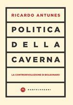 Politica della caverna. La controrivoluzione di Bolsonaro