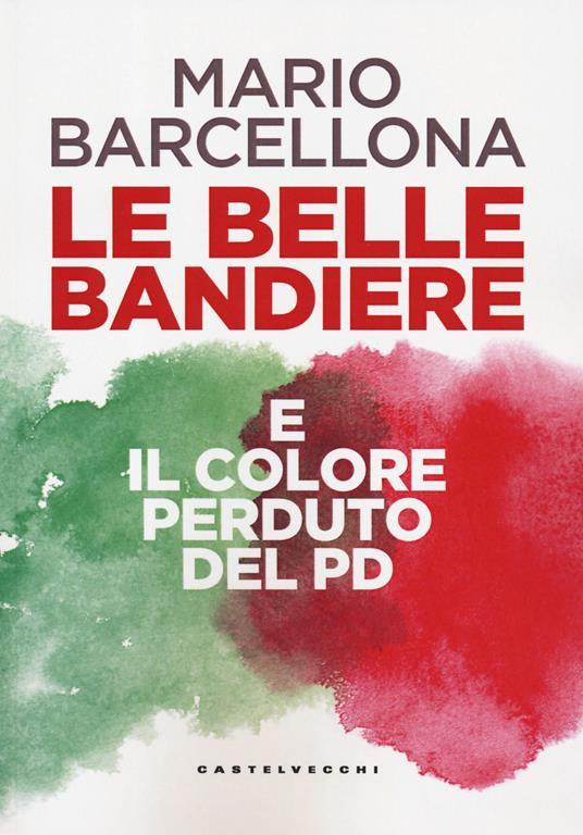 Le belle bandiere e il colore perduto del PD - Mario Barcellona - copertina