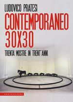 Contemporaneo 30x30. Trenta mostre in trent'anni