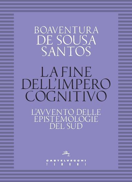La fine dell'impero cognitivo. L'avvento delle epistemologie del Sud - Boaventura de Sousa Santos - copertina