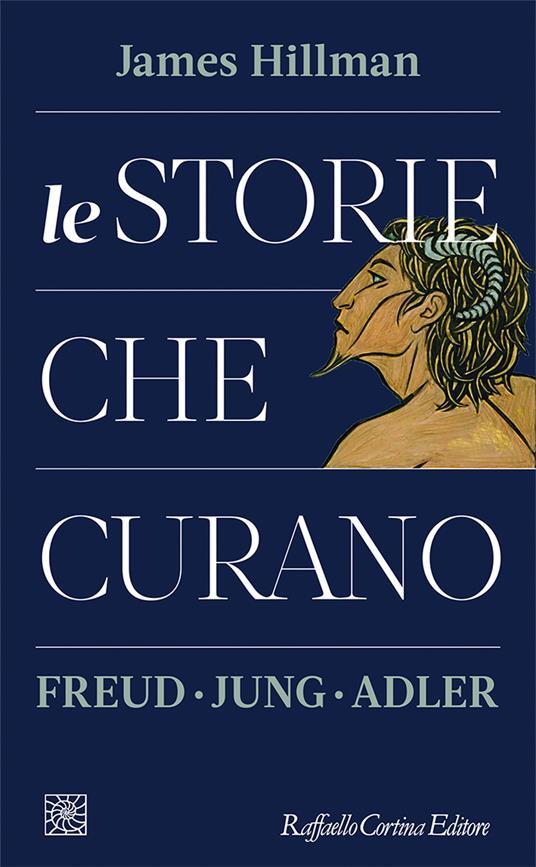 Le storie che curano. Freud, Jung, Adler - James Hillman - copertina
