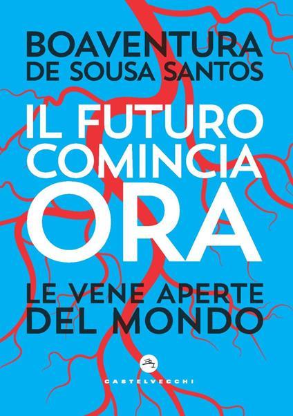 Il futuro comincia ora. Le vene aperte del mondo - Boaventura de Sousa Santos - copertina