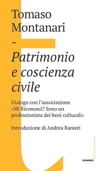 Patrimonio e coscienza civile. Dialogo con l'associazione «Mi Riconosci? Sono un professionista dei beni culturali» - Tomaso Montanari - ebook