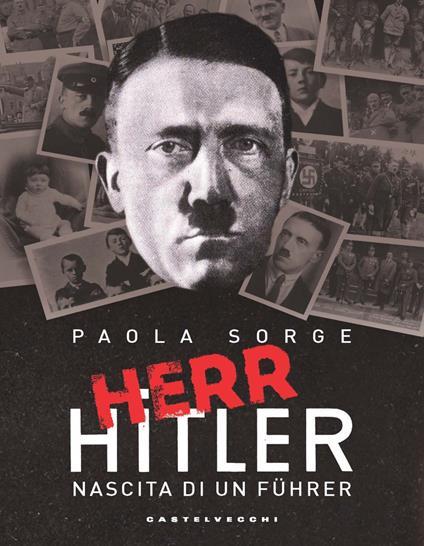 Herr Hitler. Nascita di un Führer - Paola Sorge - copertina