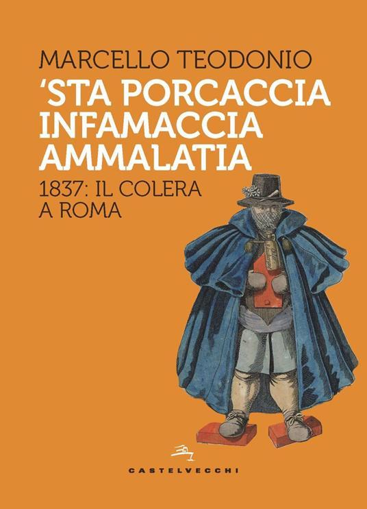 'Sta porcaccia infamaccia ammalatia. 1837: il colera a Roma - Marcello Teodonio - copertina