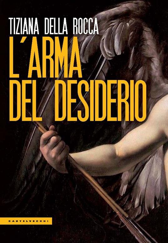 L' arma del desiderio - Tiziana Della Rocca - ebook