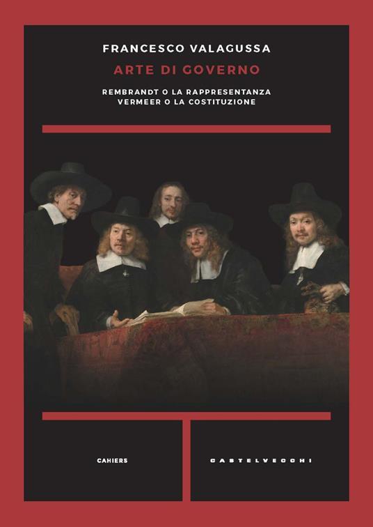 Arte di governo. Rembrandt o la rappresentanza. Vermeer o la costituzione - Francesco Valagussa - copertina