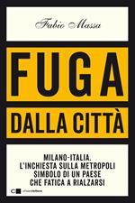 Fuga dalla città. Milano-Italia. L'inchiesta sulla metropoli simbolo di un Paese che fatica a rialzarsi