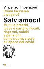 Salviamoci! Mutui e prestiti, tasse e cartelle fiscali, risparmi, redditi e pensioni: come sopravvivere all'epoca del Covid