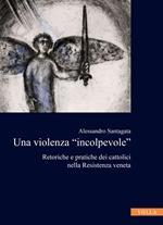 La violenza «incolpevole». Retoriche e pratiche dei cattolici nella Resistenza veneta