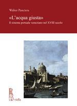«L' acqua giusta». Il sistema portuale veneziano nel XVIII secolo