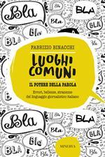 Luoghi comuni. Il potere della parola. Errori, bellezze, stranezze del linguaggio giornalistico italiano
