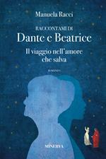 Raccontami di Dante e Beatrice. Il viaggio nell'amore che salva