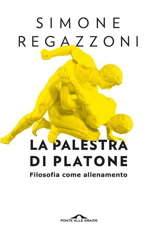 La palestra di Platone. Filosofia come allenamento - Simone Regazzoni - copertina