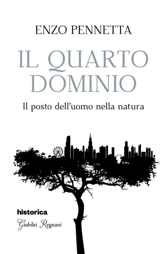 Il quarto dominio. Il posto dell'uomo nella natura - Enzo Pennetta - copertina