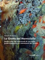 La Grotta del Maresciallo. Studio sulla vita cavernicola di una delle grotte sommerse più interessanti del Tirreno