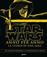 Star Wars. Anno per anno. La storia di una saga