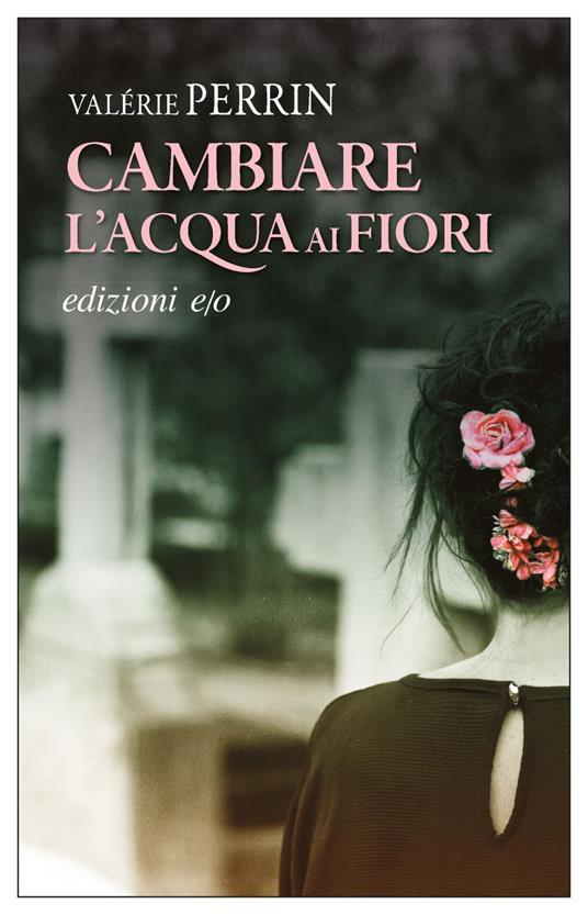 Cambiare l'acqua ai fiori - Valérie Perrin,Alberto Bracci Testasecca - ebook