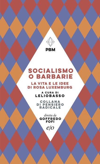 Socialismo o barbarie. La vita e le idee di Rosa Luxemburg - Lelio Basso - ebook