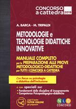 Metodologie e tecnologie didattiche innovative. Manuale completo per la preparazione alle prove metodologico-didattiche per tutti i concorsi a cattedra