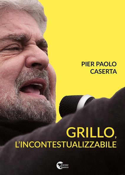 Grillo, l'incontestualizzabile - Pier Paolo Caserta - copertina