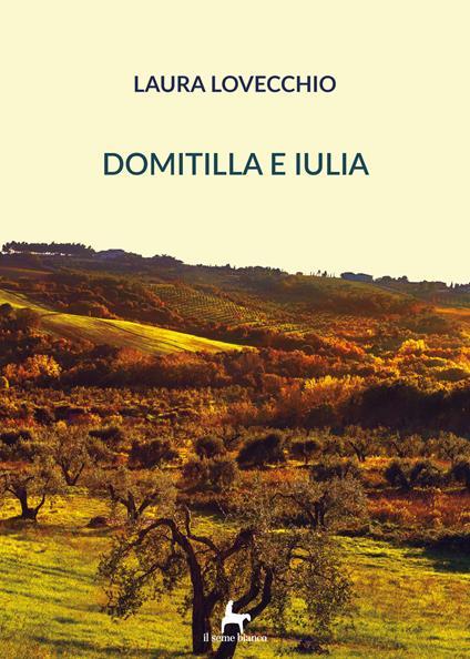 Domitilla e Iulia. Vol. 1 - Laura Lovecchio - copertina
