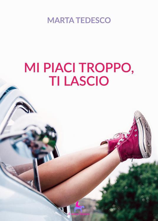 Mi piaci troppo, ti lascio - Marta Tedesco - copertina
