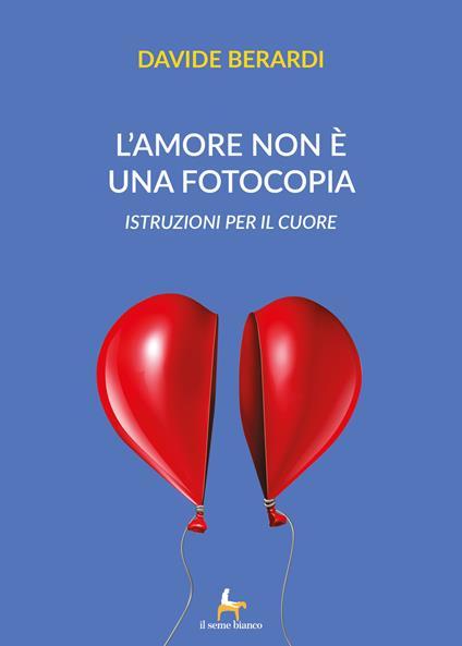 L' amore non è una fotocopia. Istruzioni per il cuore - Davide Berardi - copertina