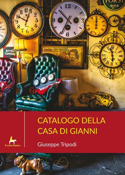Catalogo della casa di Gianni. E altri racconti calabri - Giuseppe Tripodi - copertina
