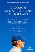 Il coach da un trilione di dollari. Il manuale di leadership di Bill Campbell nella Silicon Valley. Nuova ediz.