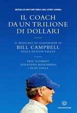 Il coach da un trilione di dollari. Il manuale di leadership di Bill Campbell nella Silicon Valley
