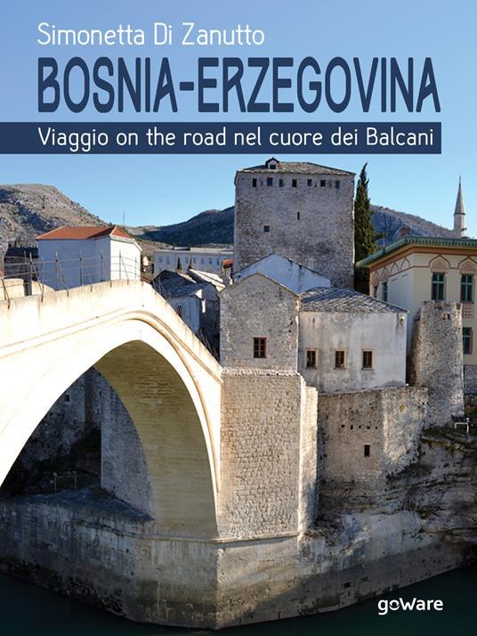 Bosnia-Erzegovina. Viaggio on the road nel cuore dei Balcani - Simonetta Di Zanutto - copertina