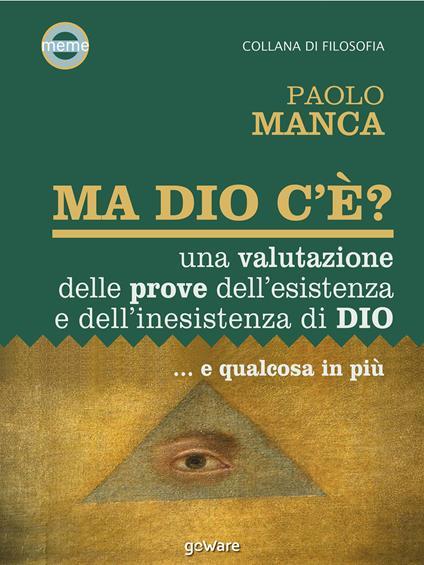 Ma Dio c'è? Una valutazione delle prove dell'esistenza e dell'inesistenza di Dio... e qualcosa in più - Paolo Manca - ebook