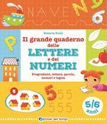 Il grande quaderno delle lettere e dei numeri. 5-6 anni