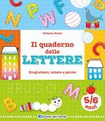 Il quaderno delle lettere. Pregrafismi, lettere e parole. Ediz. a colori