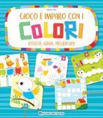 Gioco e imparo con i colori. Attività, giochi, pregrafismi. Ediz. a colori