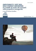 Employability e soft skill degli studenti universitari. Un modello di analisi del mismatch nella prospettiva manageriale. Implicazioni per l'alta formazione e i career service