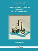 Termodinamica dell'acqua applicata a evoluzioni e processi. 50 problemi