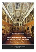 Lo studiolo di Francesco I de' Medici in Palazzo Vecchio a Firenze. Simboli e segreti alchemici