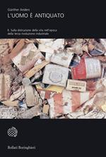 L' uomo è antiquato. Vol. 2: Sulla distruzione della vita nell'epoca della terza rivoluzione industriale.