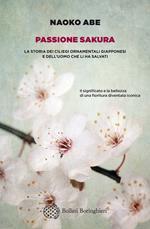 Passione sakura. La storia dei ciliegi ornamentali giapponesi e dell'uomo che li ha salvati