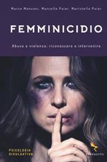 Femminicidio. Abuso e violenza: riconoscere e intervenire