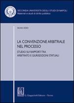 La convenzione arbitrale nel processo. Studio sui rapporti tra arbitrato e giurisdizioni statuali