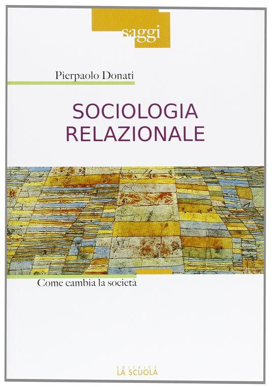 Sociologia relazionale. Come cambiare la società - Pierpaolo Donati - copertina