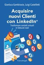 Acquisire nuovi clienti con LinkedIn®. Trasformare contatti virtuali in fatturati reali