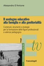 Il sostegno educativo alla famiglia e alla genitorialità. Contenuti, strumenti e strategie per la formazione delle figure professionali a valenza pedagogica